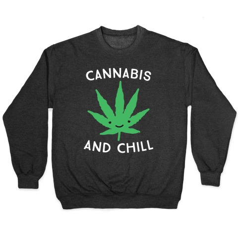 Cannabis And Chill Pullover