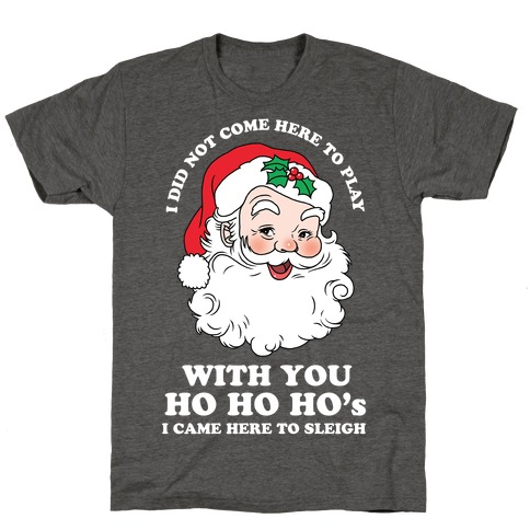 Santa Did Not Come Here To Play T-Shirt