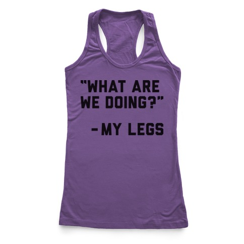 What Are We Doing? - My Legs Racerback Tank Top
