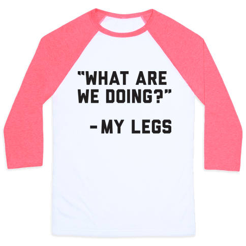 What Are We Doing? - My Legs Baseball Tee