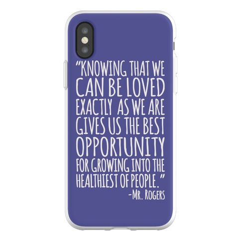Knowing That We Can Be Loved Exactly As We Are Gives Us The Best Opportunity For Growing Into The Healthiest of People Phone Flexi-Case