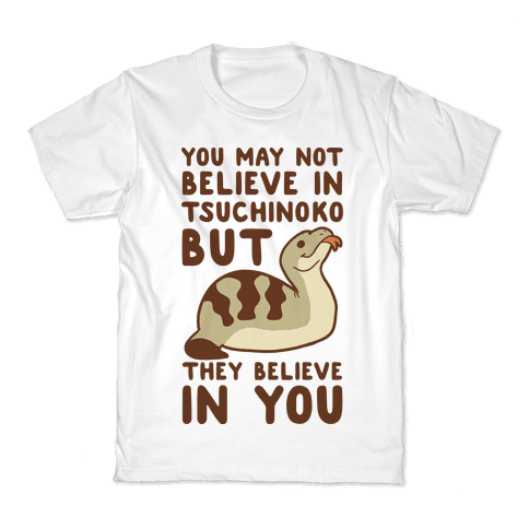 You May Not Believe in Tsuchinoko Kids T-Shirt