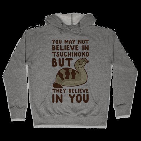 You May Not Believe in Tsuchinoko Hooded Sweatshirt