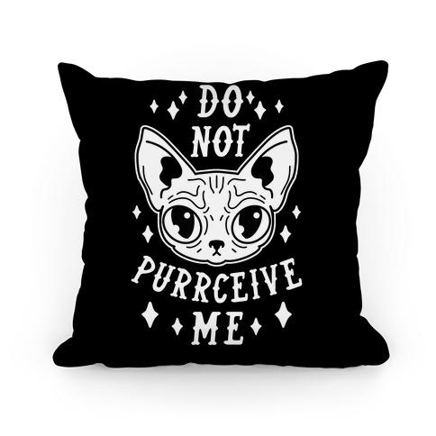 Do Not Purrceive Me Pillow