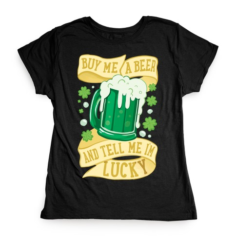 Buy Me A Beer and Tell Me I'm Lucky Womens T-Shirt