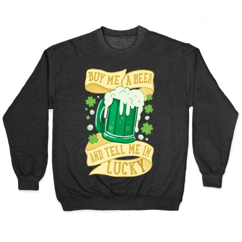 Buy Me A Beer and Tell Me I'm Lucky Pullover
