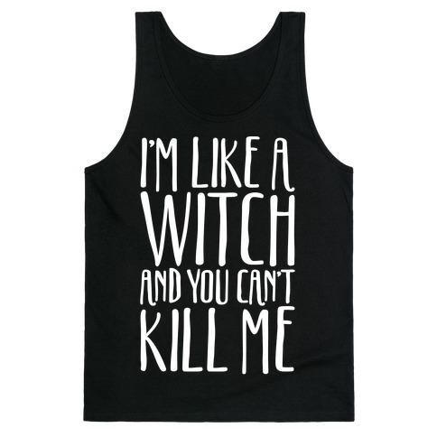 I'm Like A Witch and You Can't Kill Me White Print Tank Top