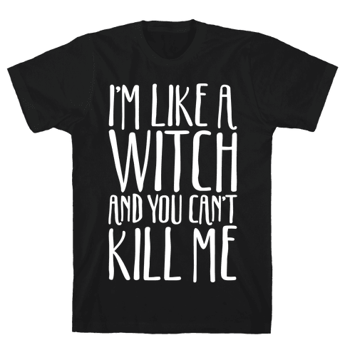 I'm Like A Witch and You Can't Kill Me White Print Mens T-Shirt