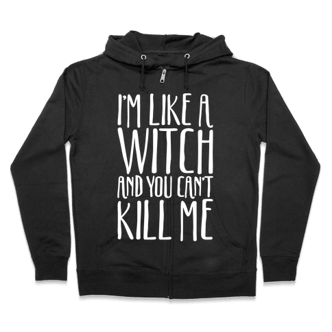 I'm Like A Witch and You Can't Kill Me White Print Zip Hoodie