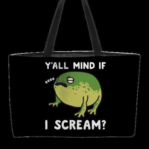 Y'all Mind If I Scream? Frog Weekender Tote