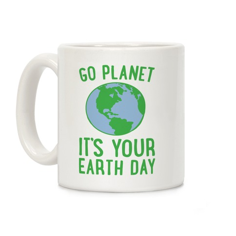 Go Planet It's Your Earth Day Coffee Mug