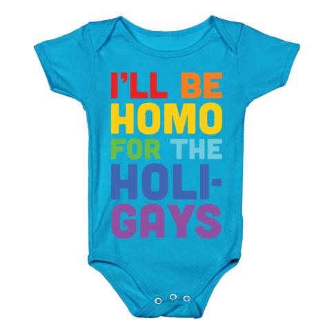 I'll Be Homo For The Holigays Baby Onesy