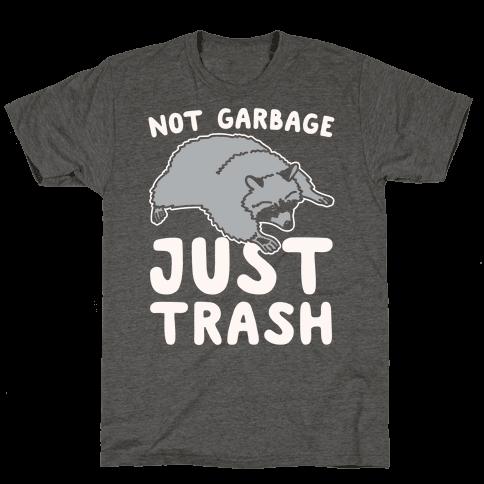 Not Garbage Just Trash White Print Mens/Unisex T-Shirt