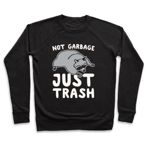 Not Garbage Just Trash White Print Pullover