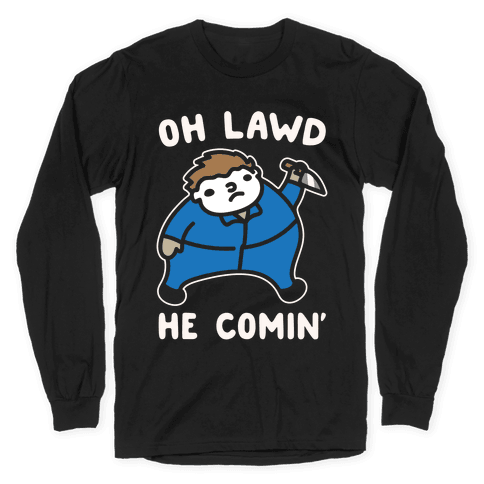 Oh Lawd He Comin' Parody White Print (Masked Killer) Long Sleeve T-Shirt