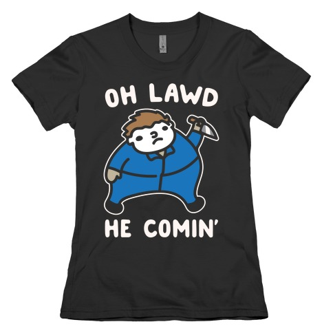 Oh Lawd He Comin' Parody White Print (Masked Killer) Womens T-Shirt