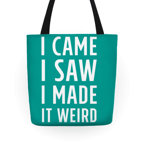 I Made it Weird Tote