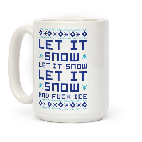 Let It Snow and F*** Ice Coffee Mug