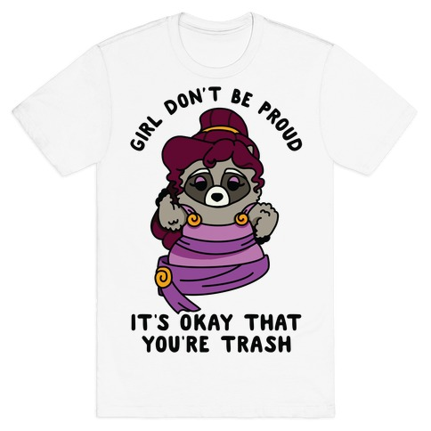 Girl Don't Be Proud It's Okay That You're Trash Meg Raccoon T-Shirt