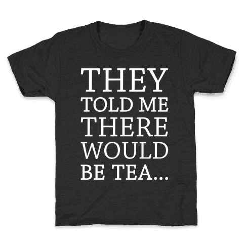 They Told Me There Would Be Tea White Print Kids T-Shirt