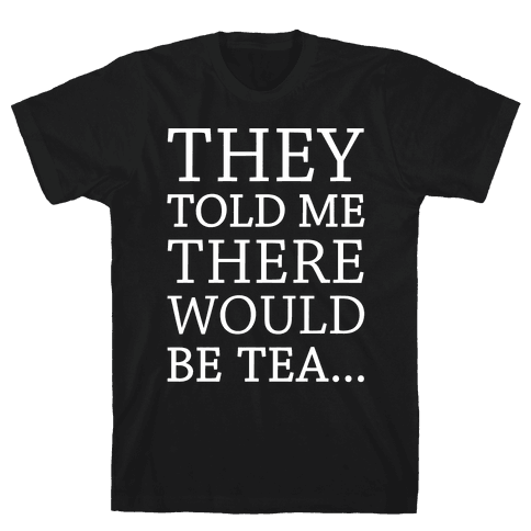 They Told Me There Would Be Tea White Print Mens T-Shirt