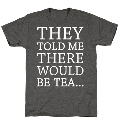 They Told Me There Would Be Tea White Print T-Shirt
