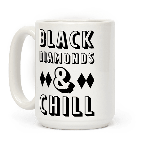 Black Diamonds and Chill Coffee Mug
