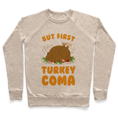 But First, Turkey Coma Pullover