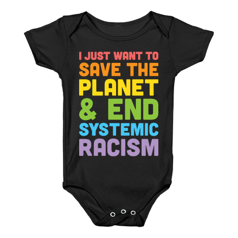 I Just Want To Save The Planet & End Systemic Racism Baby Onesy