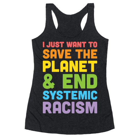 I Just Want To Save The Planet & End Systemic Racism