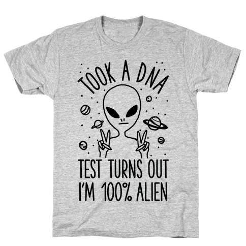 Took a DNA Test Turns Out I'm 100% Alien T-Shirt