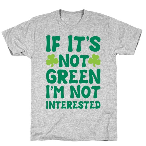 If It's Not Green I'm Not Interested Parody T-Shirt
