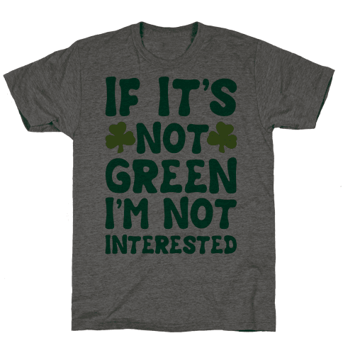 If It's Not Green I'm Not Interested Parody Mens T-Shirt