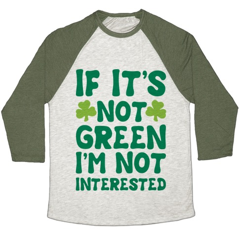 If It's Not Green I'm Not Interested Parody Baseball Tee