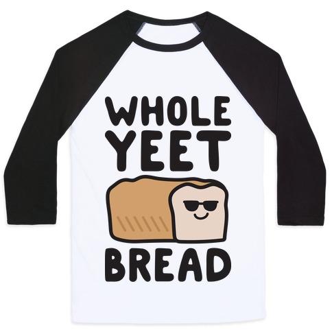 Whole Yeet Bread Baseball Tee