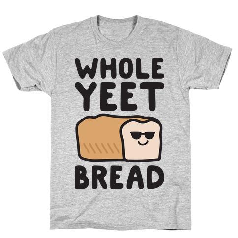 Whole Yeet Bread T-Shirt