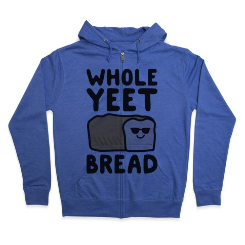 Whole Yeet Bread Zip Hoodie