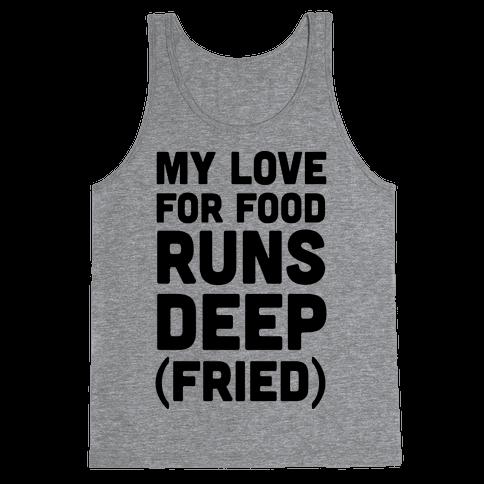 My Love For Food Runs Deep Fried Tank Top
