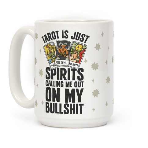Tarot is Just Spirits Calling Me Out on my Bullshit Coffee Mug