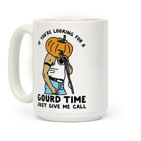 If You're Looking For a Gourd Time Just Give Me a Call Coffee Mug