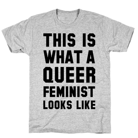This is What a Queer Feminist Looks Like T-Shirt
