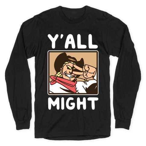Y'All Might Long Sleeve T-Shirt