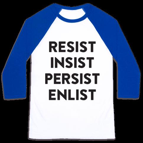 Resist Insist Persist Enlist Baseball Tee