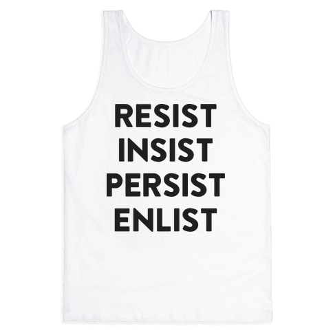 Resist Insist Persist Enlist Tank Top
