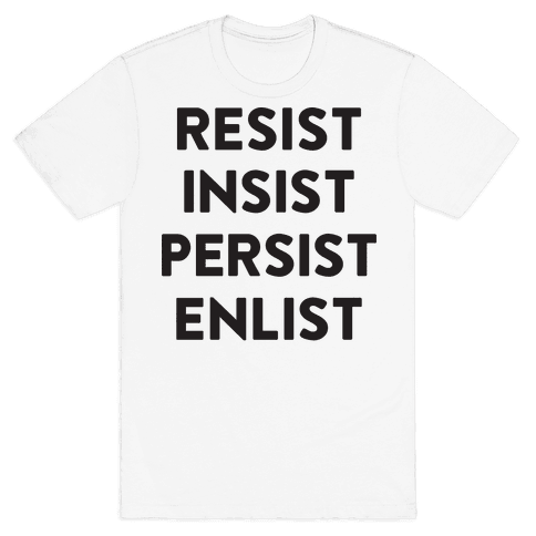Resist Insist Persist Enlist Mens T-Shirt