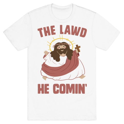 The Lawd He Comin T-Shirt