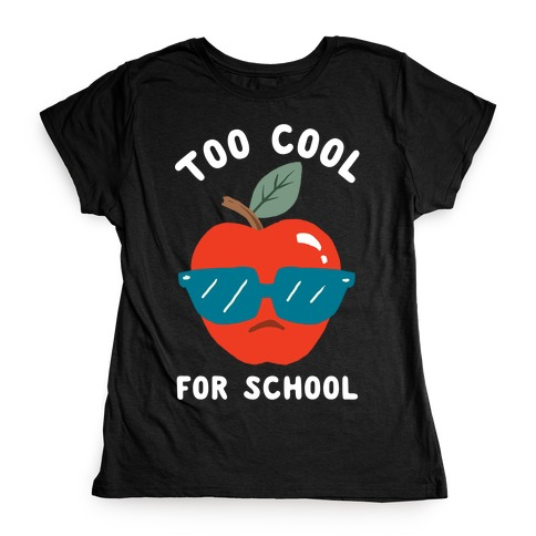 Too Cool For School Womens T-Shirt