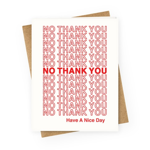 No Thank You Have a Nice Day Parody Greeting Card