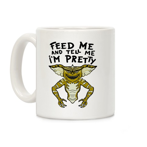 Feed Me And Tell Me I'm Pretty Mogwai Gremlin Parody Coffee Mug