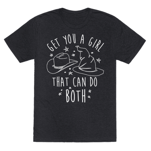 Get You A Girl That Can Do Both Mens/Unisex T-Shirt